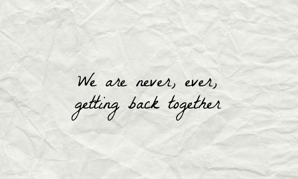 neverevergettingbacktogether